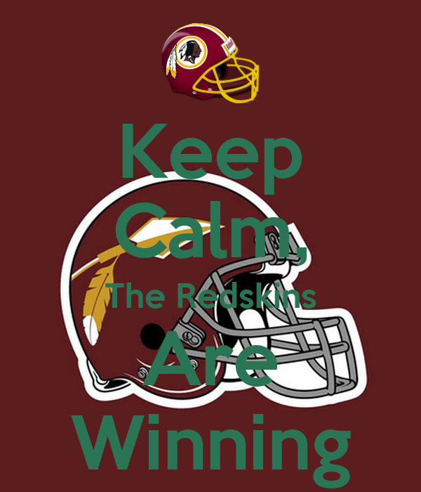 Keep Calm, The Redskins Are Winning