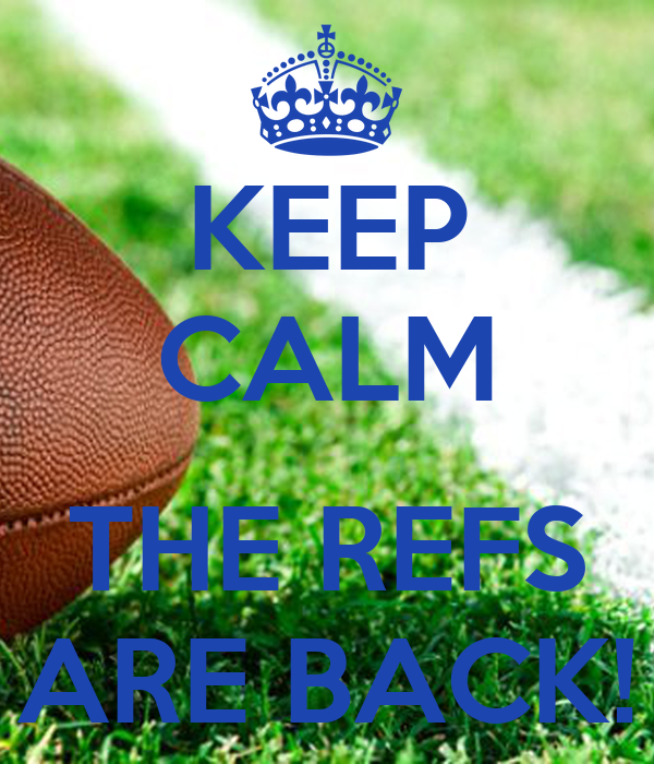 KEEP CALM  THE REFS ARE BACK!