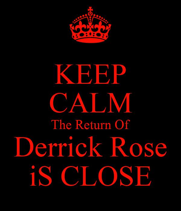 KEEP CALM The Return Of Derrick Rose iS CLOSE