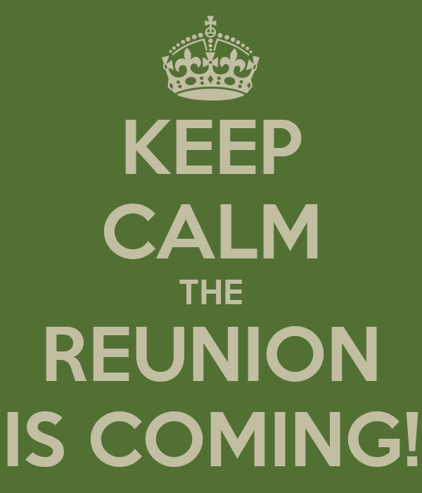 KEEP CALM THE REUNION IS COMING!