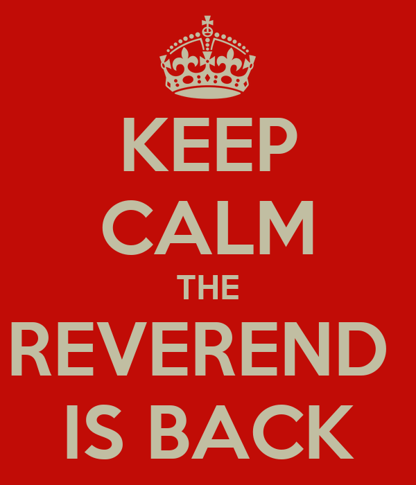 KEEP CALM THE REVEREND  IS BACK