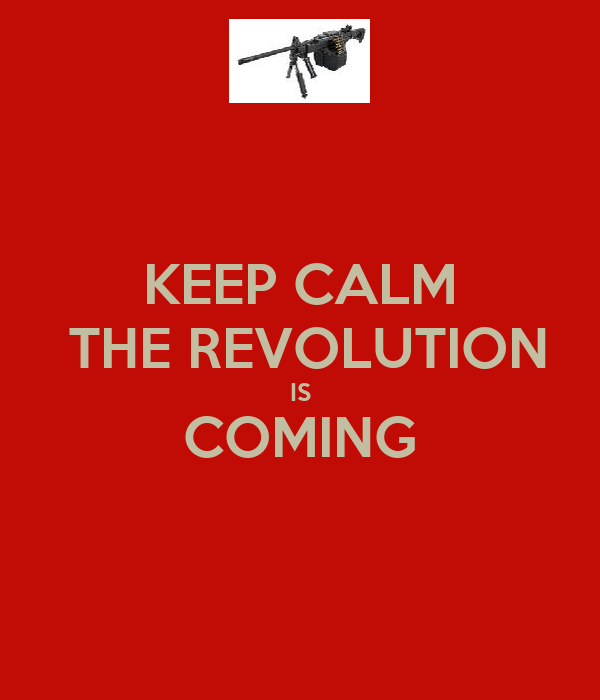 KEEP CALM  THE REVOLUTION IS COMING