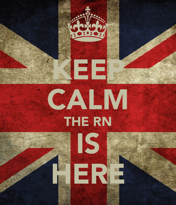 KEEP CALM THE RN IS HERE
