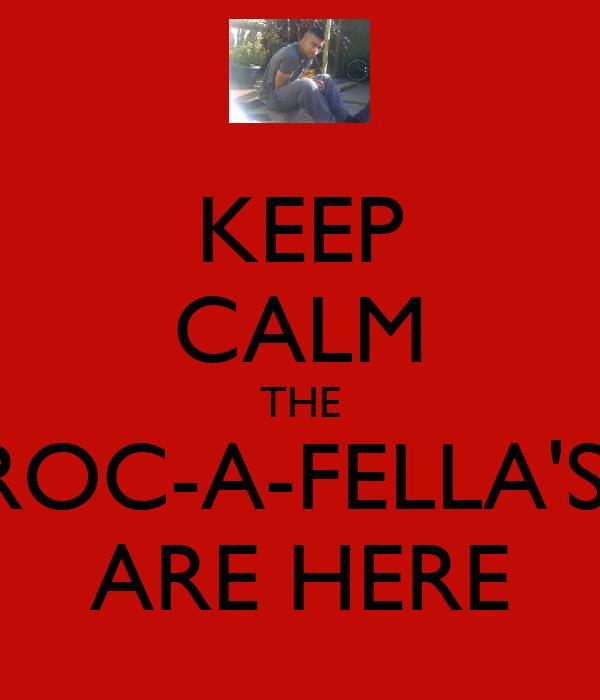 KEEP CALM THE ROC-A-FELLA'S  ARE HERE