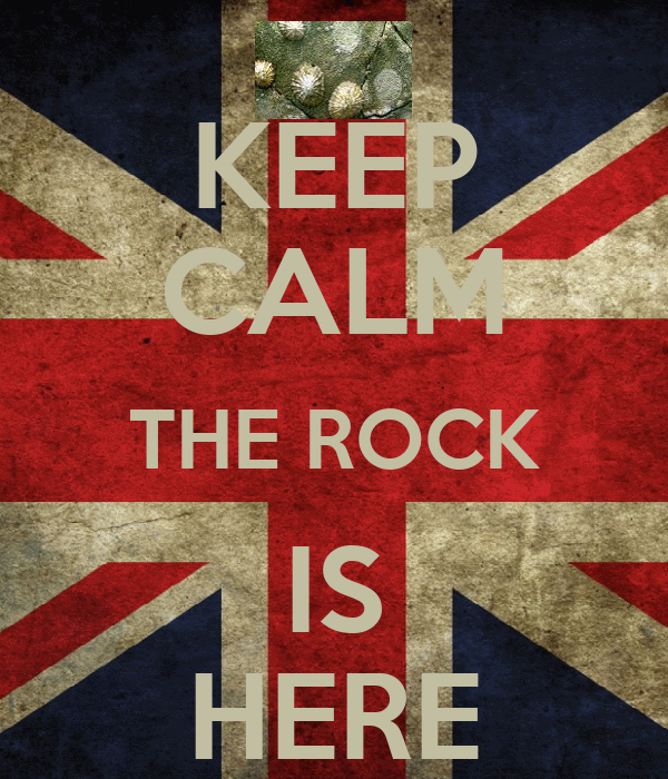 KEEP CALM THE ROCK IS HERE