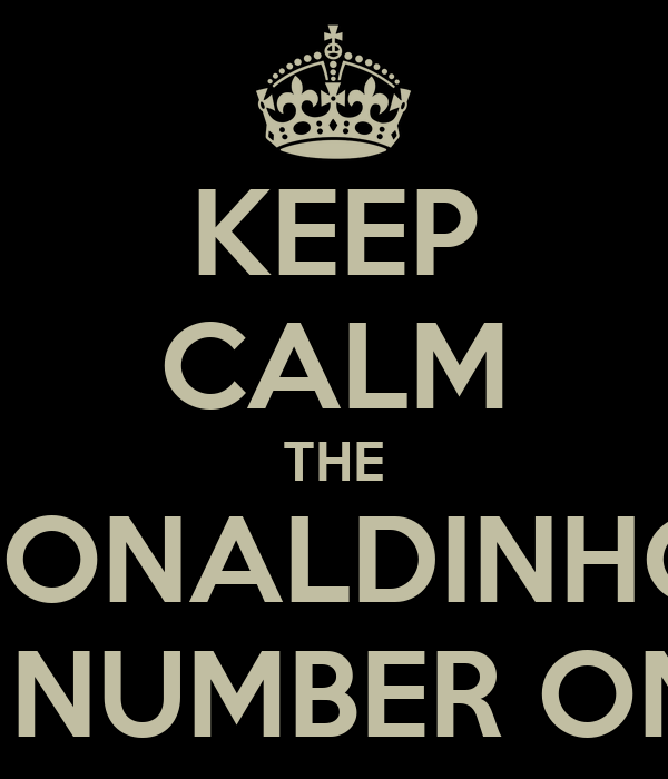 KEEP CALM THE RONALDINHO IS NUMBER ONE