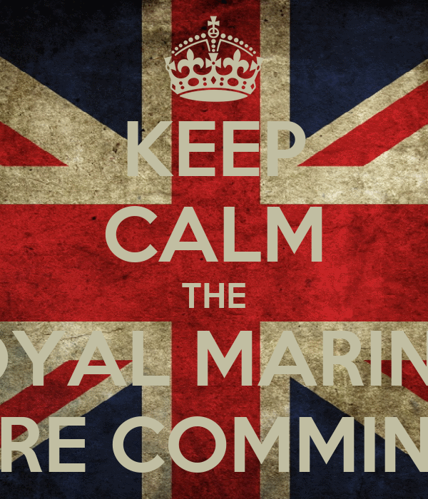KEEP CALM THE ROYAL MARINES ARE COMMING