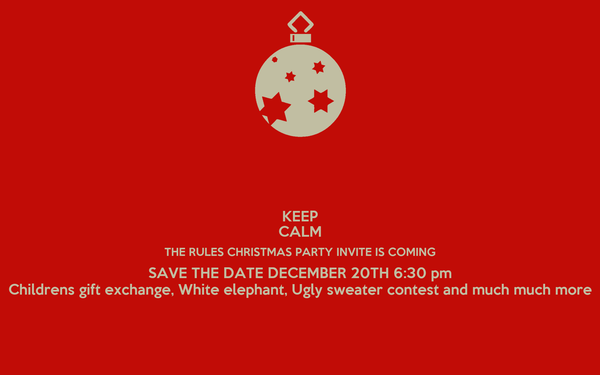 keep calm the rules christmas party invite is coming save the date december 20th 6 - White Elephant Christmas Party