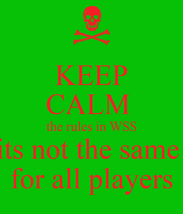KEEP CALM  the rules in WSS its not the same  for all players