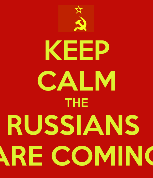 KEEP CALM THE RUSSIANS  ARE COMING