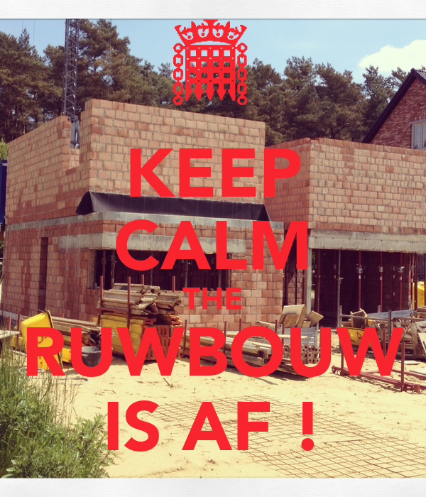 KEEP CALM THE RUWBOUW IS AF !