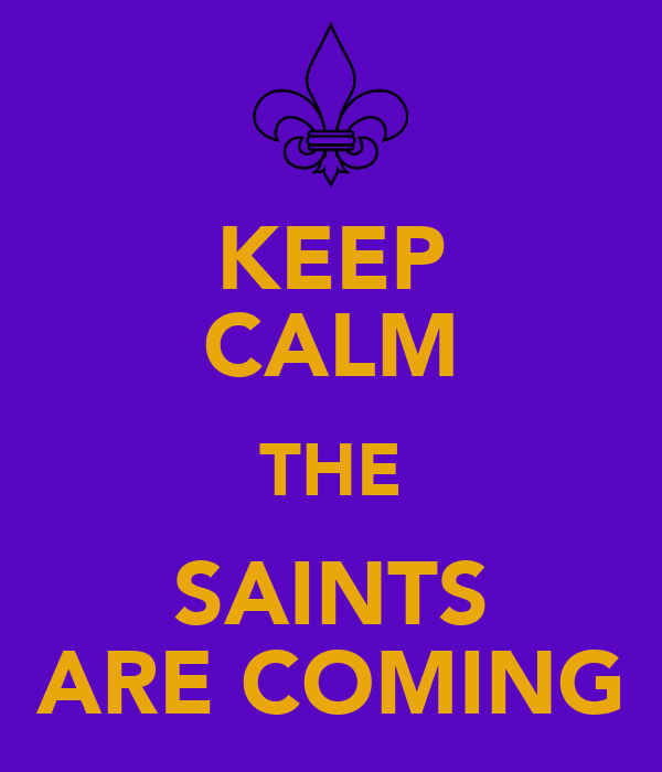 KEEP CALM THE SAINTS ARE COMING
