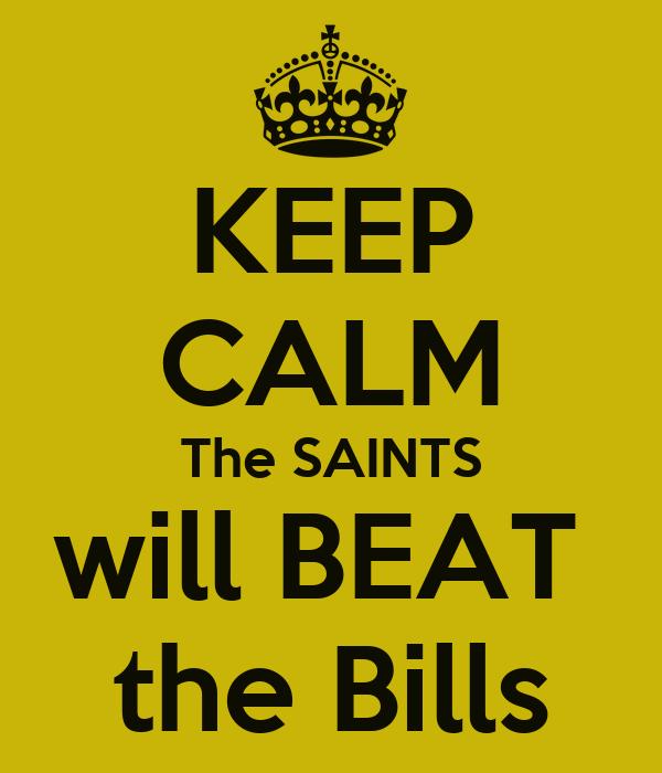 KEEP CALM The SAINTS will BEAT  the Bills