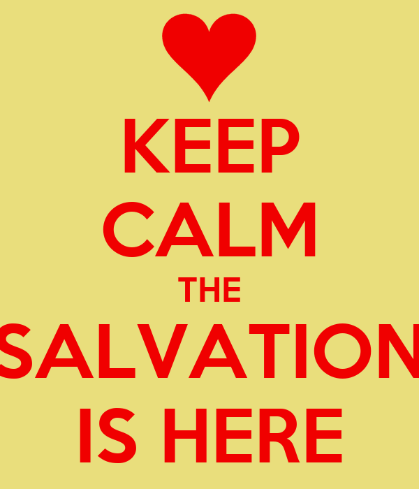 KEEP CALM THE SALVATION IS HERE