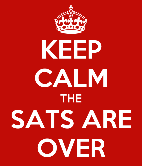 KEEP CALM THE SATS ARE OVER
