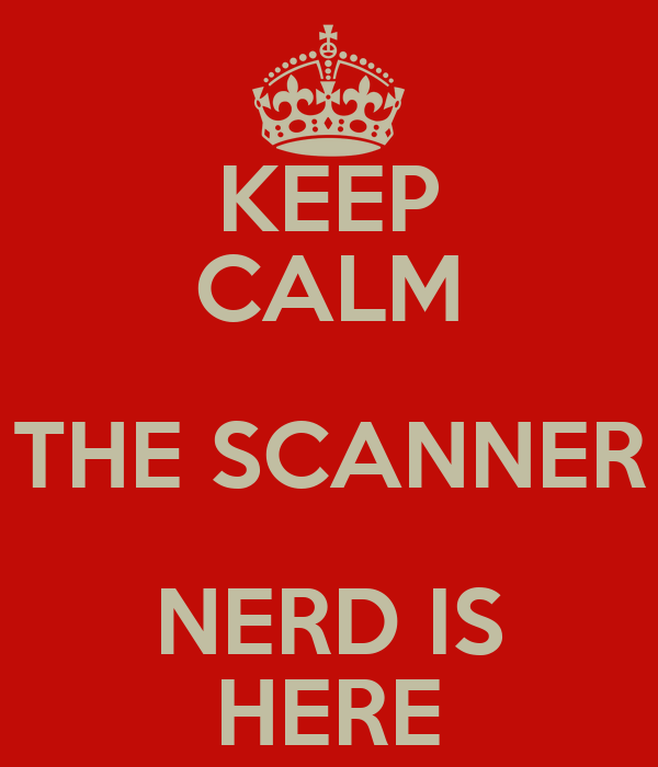 KEEP CALM THE SCANNER NERD IS HERE