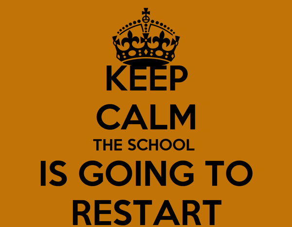 KEEP CALM THE SCHOOL  IS GOING TO RESTART