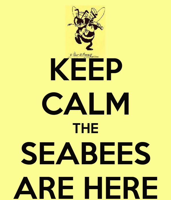 KEEP CALM THE SEABEES ARE HERE