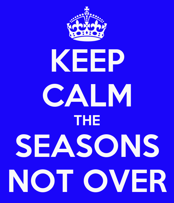 KEEP CALM THE SEASONS NOT OVER