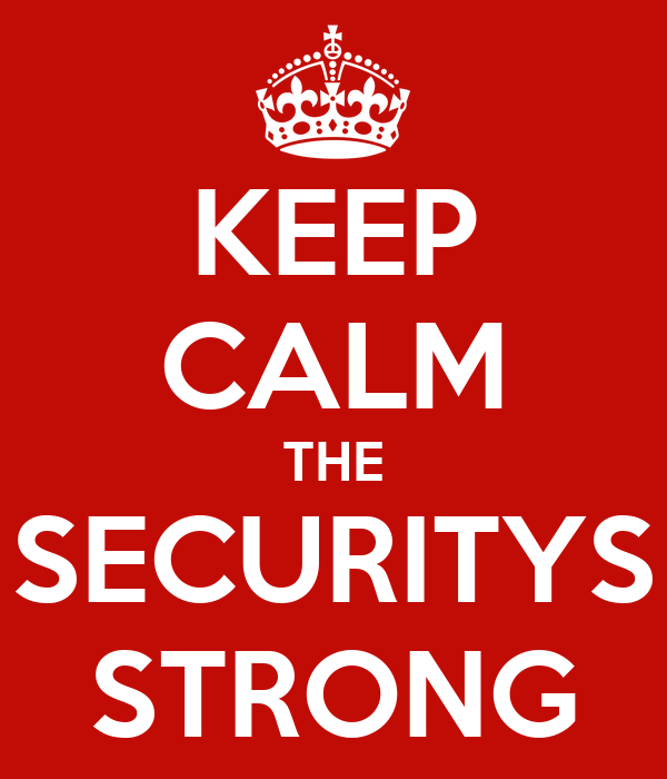KEEP CALM THE SECURITYS STRONG