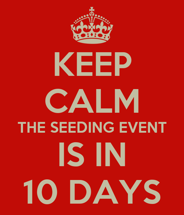 KEEP CALM THE SEEDING EVENT IS IN 10 DAYS