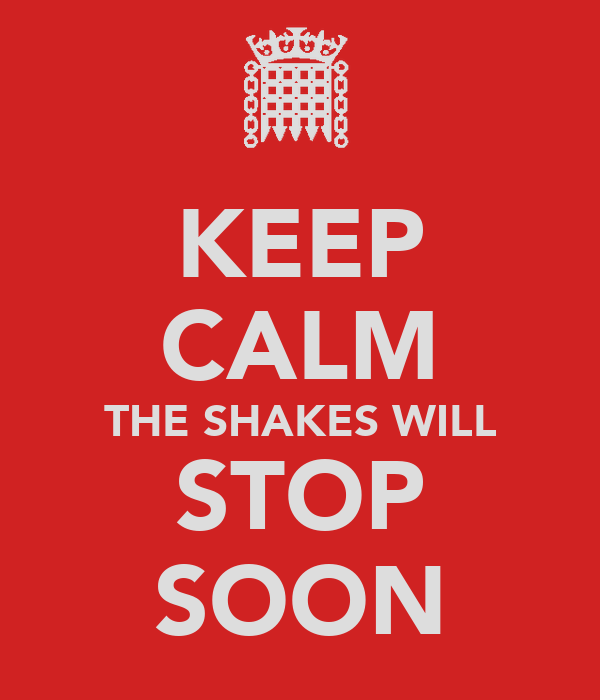 KEEP CALM THE SHAKES WILL STOP SOON