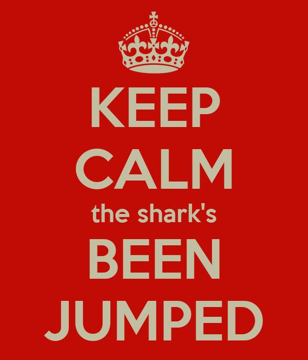 KEEP CALM the shark's BEEN JUMPED