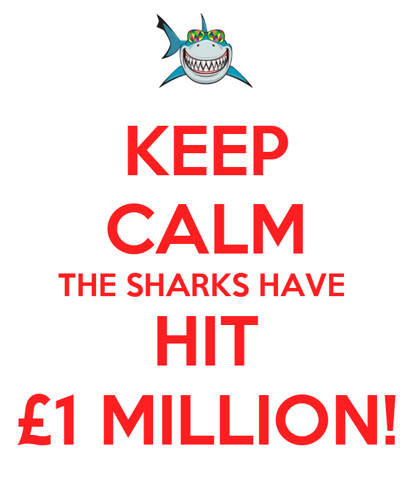 KEEP CALM THE SHARKS HAVE  HIT £1 MILLION!