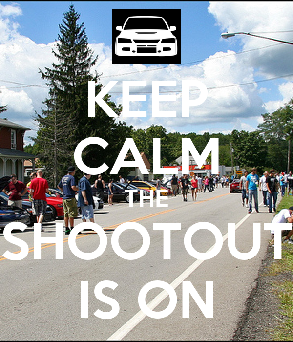 KEEP CALM THE SHOOTOUT IS ON