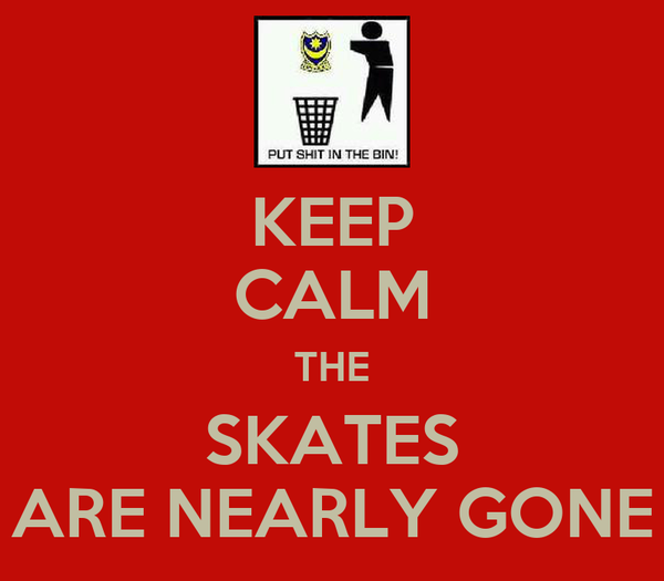 KEEP CALM THE SKATES ARE NEARLY GONE