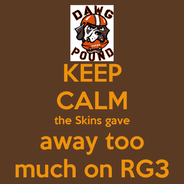 KEEP CALM the Skins gave away too much on RG3