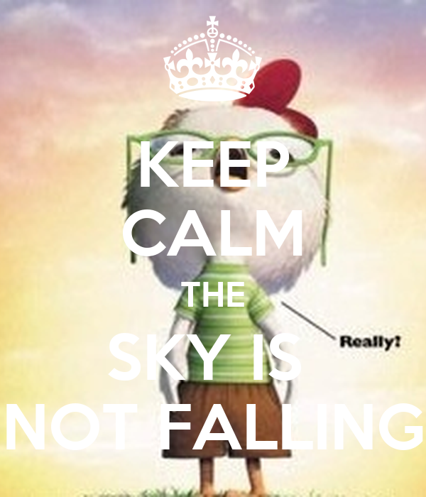 KEEP CALM THE SKY IS  NOT FALLING