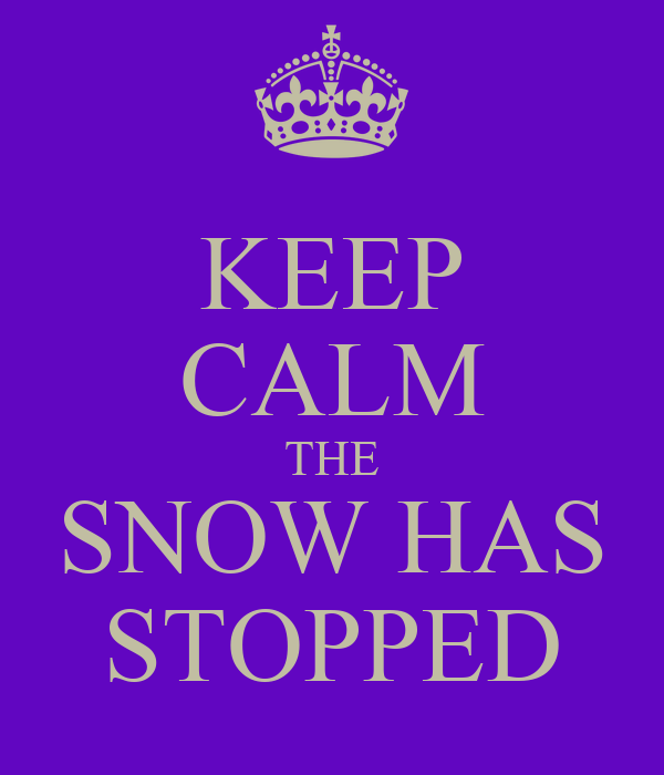 KEEP CALM THE SNOW HAS STOPPED