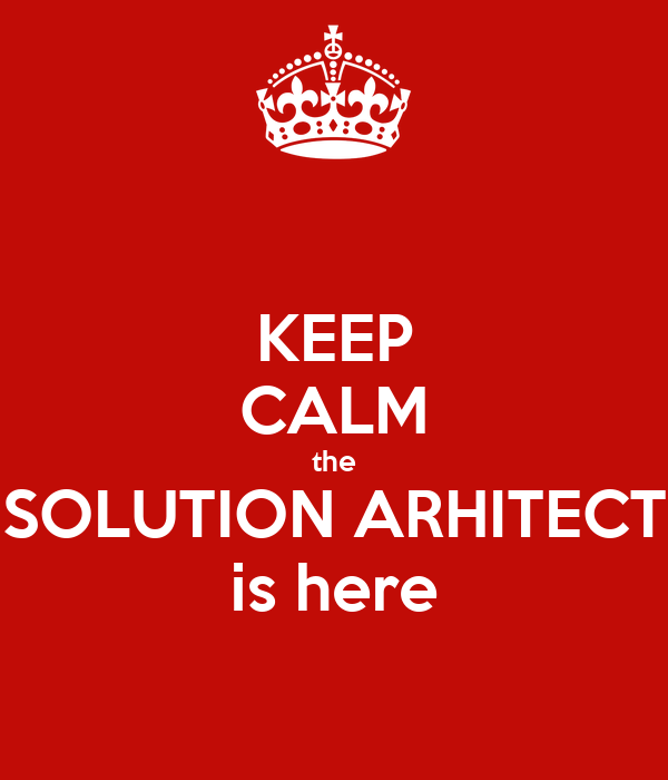 KEEP CALM the SOLUTION ARHITECT is here Poster