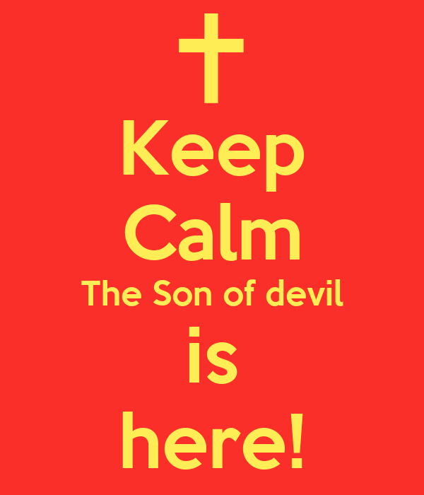 Keep Calm The Son of devil is here!