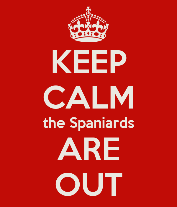KEEP CALM the Spaniards ARE OUT
