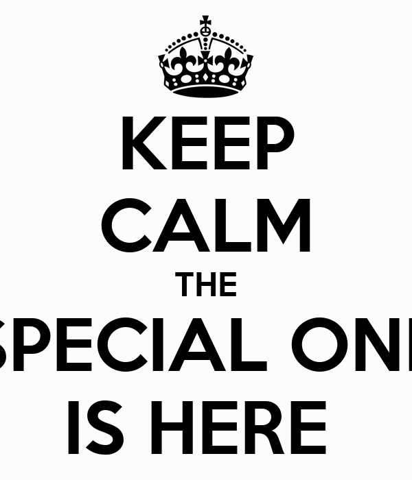KEEP CALM THE SPECIAL ONE IS HERE