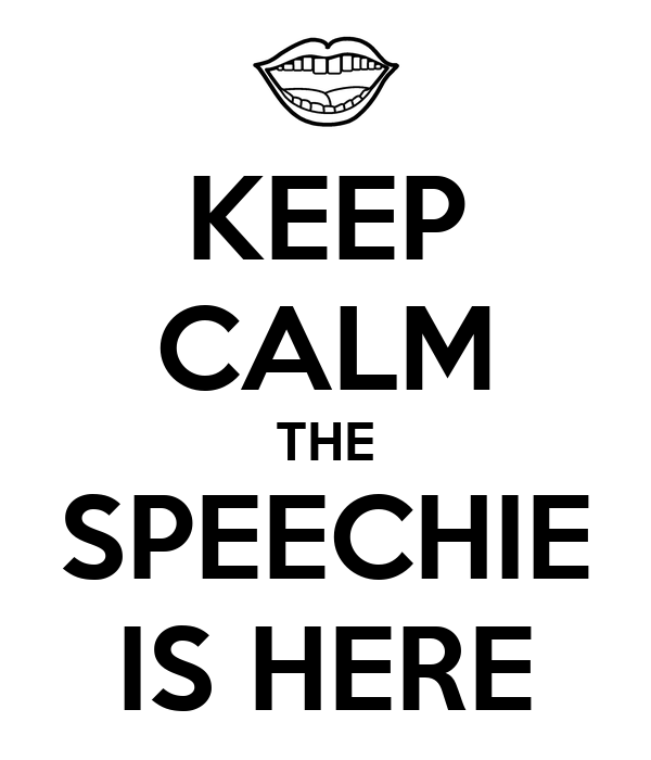 KEEP CALM THE SPEECHIE IS HERE