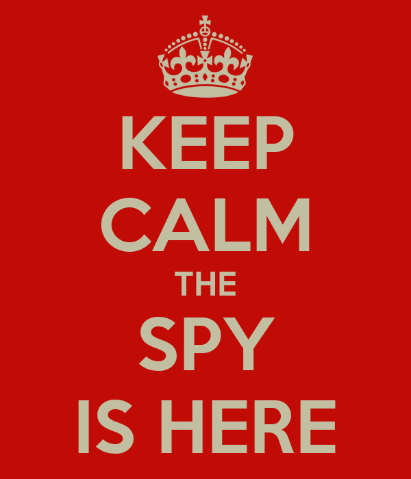KEEP CALM THE SPY IS HERE