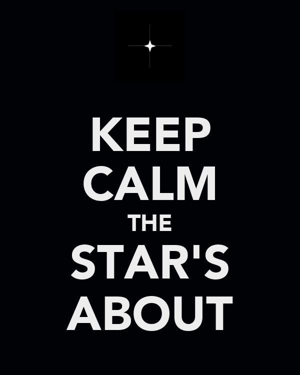 KEEP CALM THE STAR'S ABOUT