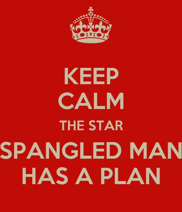 KEEP CALM THE STAR SPANGLED MAN HAS A PLAN