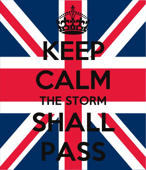 KEEP CALM THE STORM SHALL PASS