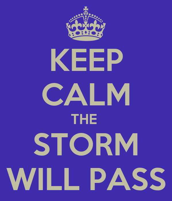 KEEP CALM THE  STORM WILL PASS