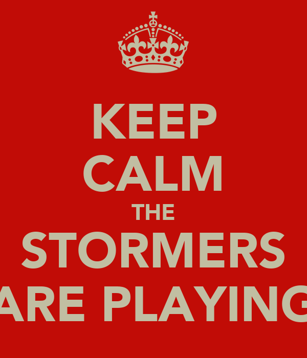 KEEP CALM THE STORMERS ARE PLAYING