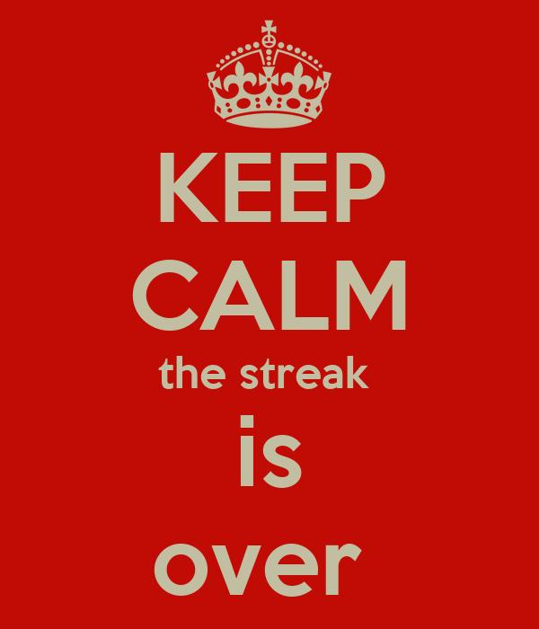 KEEP CALM the streak  is over