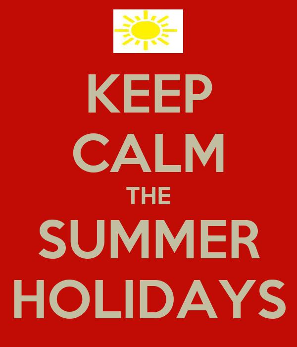 KEEP CALM THE SUMMER HOLIDAYS