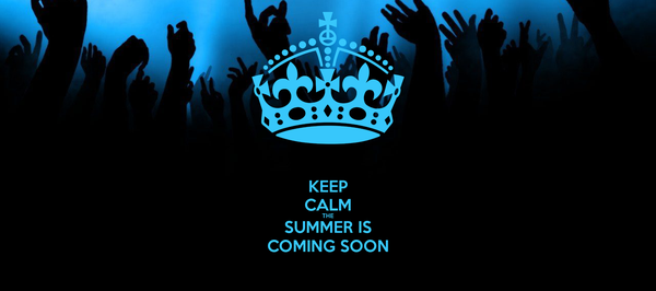KEEP CALM THE SUMMER IS COMING SOON