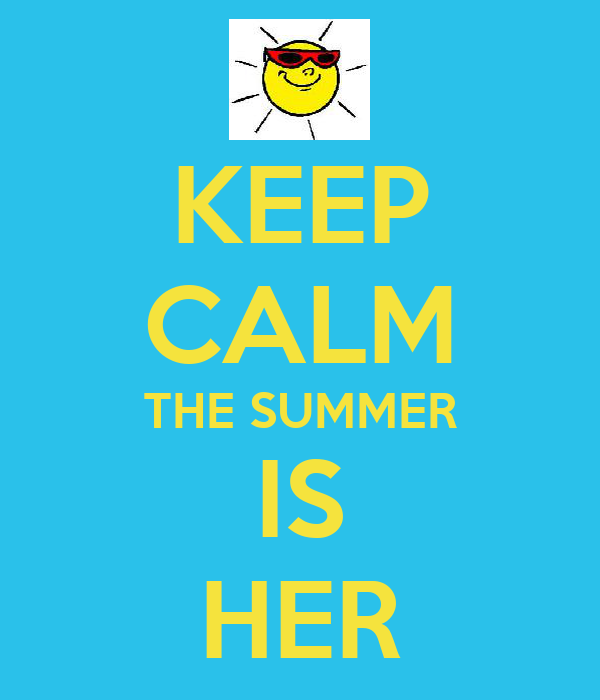 KEEP CALM THE SUMMER IS HER