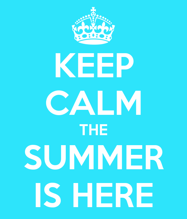 KEEP CALM THE SUMMER IS HERE