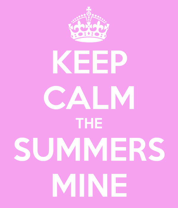 KEEP CALM THE SUMMERS MINE